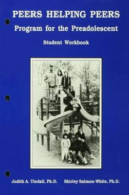 Peers Helping Peers Student Workbk Programs for the Preadolescent by Judith A. Tindall, Shirley Salmon-White