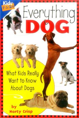 Everything Dog What Kids Really Want to Know About Dogs by Marty Crisp