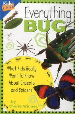 Everything Bug What Kids Really Want to Know About Bugs by Cherie Winner