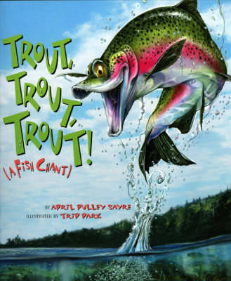 Trout, Trout, Trout! A Fish Chant by April Pulley Sayre
