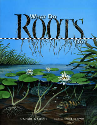 What Do Roots Do? by Kathleen V. Kudlinski