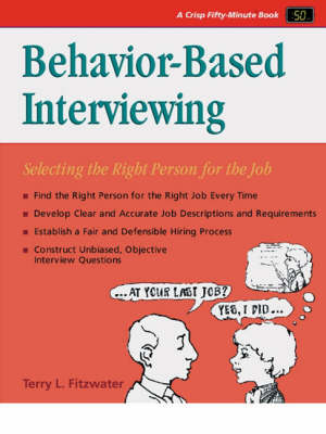 Behavior-Based Interviewing Selecting the Right Person for the Job by Terry L. Fitzwater