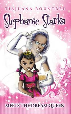Stephanie Starks Meets the Dream Queen by Tiajuana Rountree
