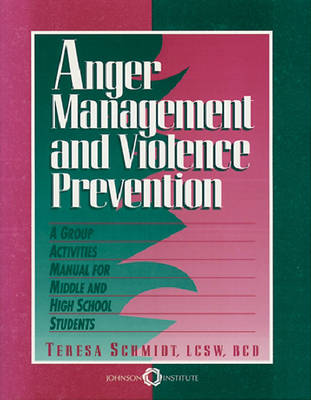 Anger Management and Violence Prevention A Group Activities Manual for Middle and High School Students by Teresa M. Schmidt