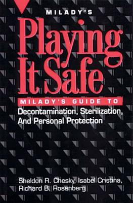 Playing it Safe Milady's Guide to Decontamination, Sterlization, and Personal Protection by Sheldon R. Chesky, Isabel Cristina, Richard Rosenberg