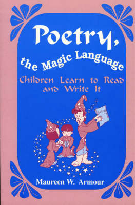 Poetry, the Magic Language Children Learn to Read and Write it by Maureen W. Armour