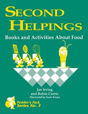 Second Helpings Books and Activities About Food by Jan Irving, Robin Currie, Roberta H. Currie