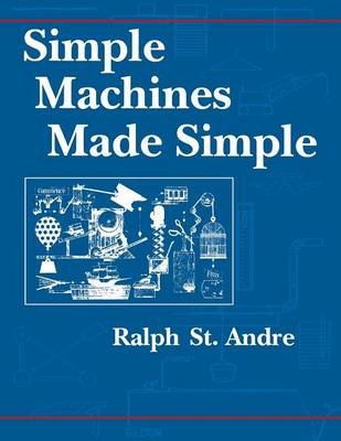 Simple Machines Made Simple A Teacher Resource Manual by Ralph E. St.Andre