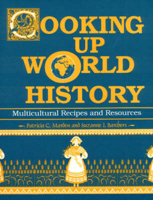 Cooking Up World History Multicultural Recipes and Resources by Patricia C. Marden, Suzanne I. Barchers