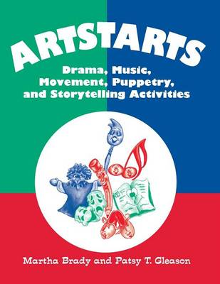 Artstarts Drama, Music, Movement, Puppetry and Storytelling Activities by Martha Brady, Patsy T. Gleason
