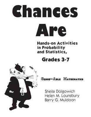 Chances are Hands-on Activities in Probability and Statistics by Sheila D. Dolgowich, Helen M. Lounsbury, Barry G. Muldoon