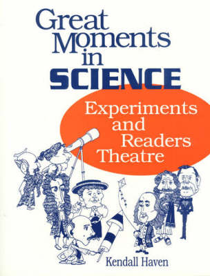 Great Moments in Science Experiments and Readers Theatre by Kendall Haven