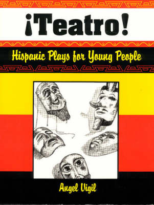 Teatro! Hispanic Plays for Young People by Angel Vigil