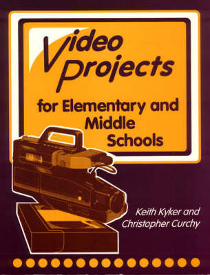 Television Production and Video Projects for Elementary and Middle Schools by Keith Kyker, Christopher Curchy