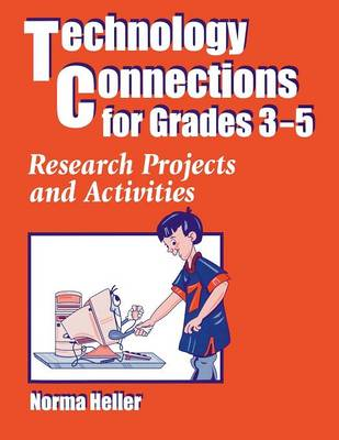 Technology Connections for Grades 3-5 by Norma Heller