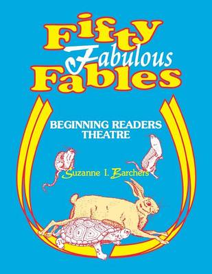 Fifty Fabulous Fables Beginning Readers Theatre by Suzanne I. Barchers
