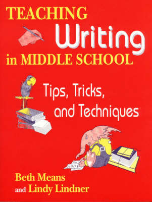 Teaching Writing in Middle School Tips, Tricks and Techniques by Beth Means, Lindy Lindner