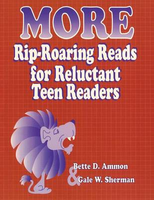 More Rip-roaring Reads for Reluctant Teen Readers by Bette D. Ammon, Gale W. Sherman