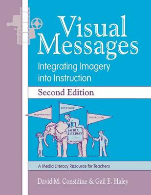 Visual Messages Integrating Imagery into Instruction by David M. Considine, Gail E. Haley