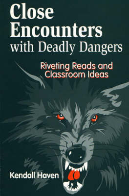 Close Encounters with Deadly Dangers Riveting Reads and Classroom Ideas by Kendall Haven
