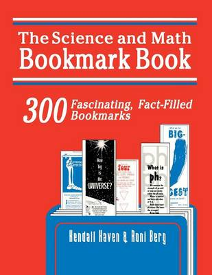 The Science and Math Bookmark Book 300 Fascinating, Fact-filled Bookmarks by Kendall Haven, Roni Berg