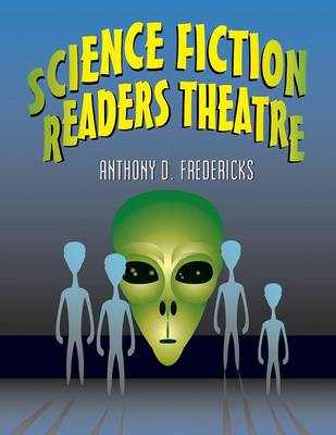 Science Fiction Readers Theatre by Anthony D. Fredericks