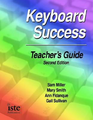 Keyboard Success Teacher's Guide by Sam Miller, Mary Smith, Ann Fidanque, Gail Sullivan