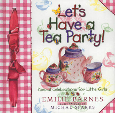 Let's Have a Tea Party! Special Celebrations for Little Girls by Emilie Barnes, Sue Christian Parsons