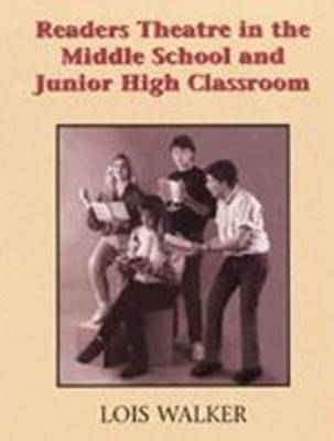 Readers Theatre in the Middle School and Junior High Classroom by Lois Walker