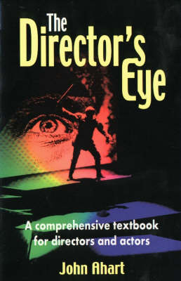 The Director's Eye A Comprehensive Textbook for Directors and Actors by John Ahart