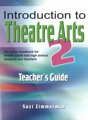 Introduction to Theatre Arts 2 Teacher's Guide by Suzi Zimmerman