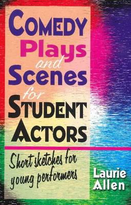 Comedy Plays & Scenes for Student Actors Short Sketches for Young Performers by Laurie Allen