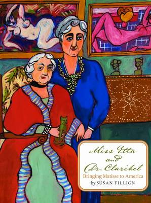 Miss Etta and Dr. Claribel Bringing Matisse to America by Susan Fillion