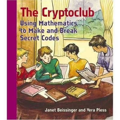 The Cryptoclub Using Mathematics to Make and Break Secret Codes by Janet Beissinger, Vera Pless