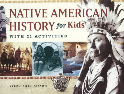 Native American History for Kids With 21 Activities by Karen Bush Gibson