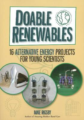 Doable Renewables 16 Alternative Energy Projects for Young Scientists by Mike Rigsby