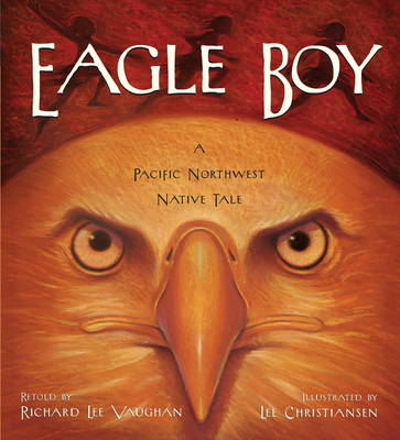 Eagle Boy A Pacific Northwest Native Tale by Richard Lee Vaughan