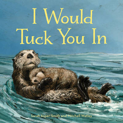 I Would Tuck You in by Sarah Asper-Smith, Mitchell Watley