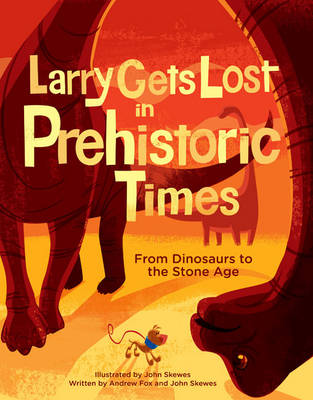 Larry Gets Lost in Prehistoric Times From Dinosaurs to the Stone Age by John Skewes, Andrew Fox