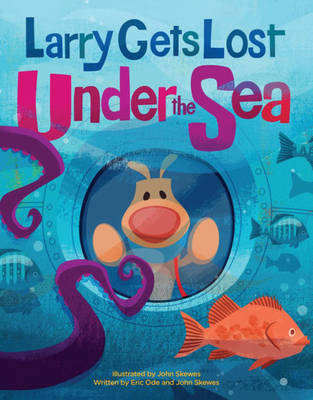 Larry Gets Lost Under the Sea by John Skewes, Eric Ode