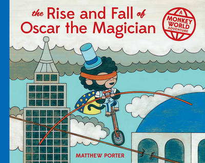 The Rise and Fall of Oscar the Magician A Monkey World Adventure by Matthew Porter