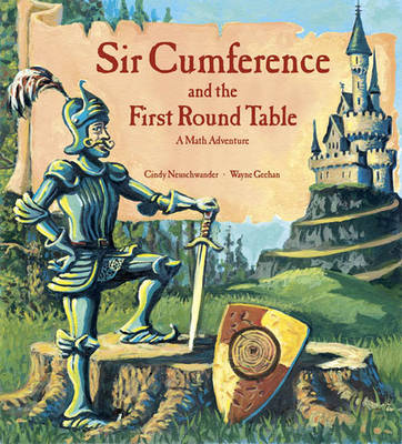 Sir Cumference and the First Round Table A Math Adventure by Cindy Neuschwander, Wayne Geehan