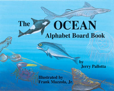 The Ocean Alphabet Board Book by Jerry Pallotta, Frank Mazzola. Jr.