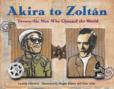 Akira to Zoltan Twenty-six Men Who Changed the World by Cynthia Chin-Lee