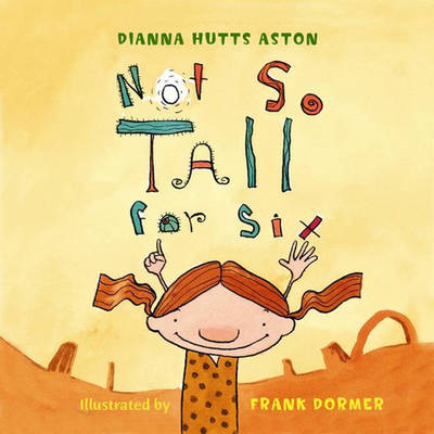 Not So Tall for Six by Dianna Hutts Aston, Frank W. Dormer