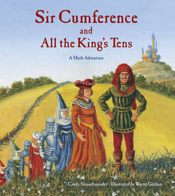 Sir Cumference and All the King's Tens A Math Adventure by Cindy Neuschwander, Wayne Geehan