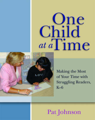 One Child at a Time Making the Most of Your Struggling Readers by Pat Johnson