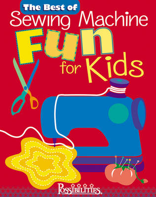 The Best of Sewing Machine Fun for Kids by Lynda Milligan, Nancy Smith