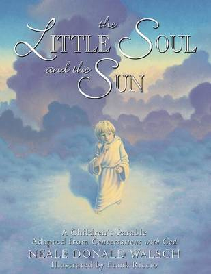 The Little Soul and the Sun A Children's Parable by Neale Donald Walsch