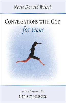 Conversations with God for Teens by Neale Donald Walsch, Alanis Morissette